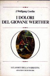 I dolori del giovane Werther; Poesia e verita ; Lettere