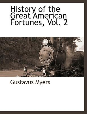 History of the Great American Fortunes, Vol. 2