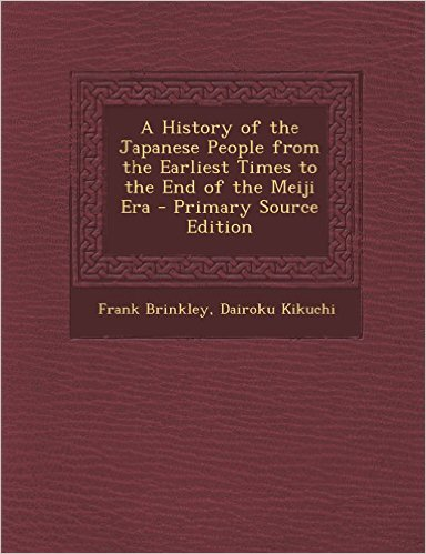 A History of the Japanese People from the Earliest Times to the End of the Meiji Era