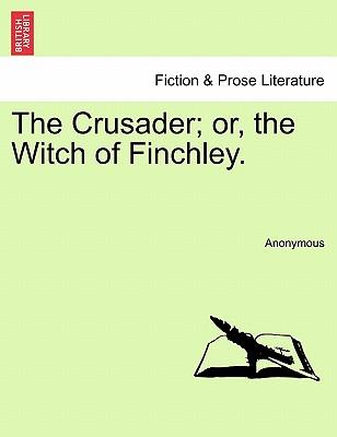 The Crusader; or, the Witch of Finchley.