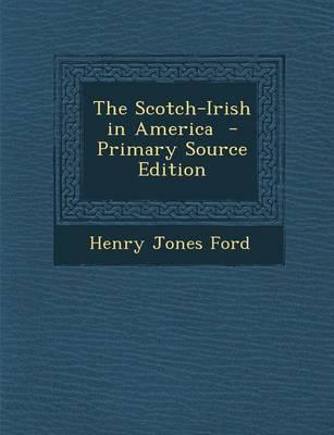 The Scotch-Irish in America - Primary Source Edition