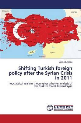 Shifting Turkish foreign policy after the Syrian Crisis in 2011