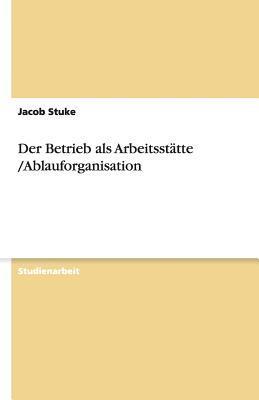 Der Betrieb als Arbeitsstätte /Ablauforganisation