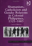 Shamanism, Catholicism and Gender Relations in Colonial Philippines 1521-1685