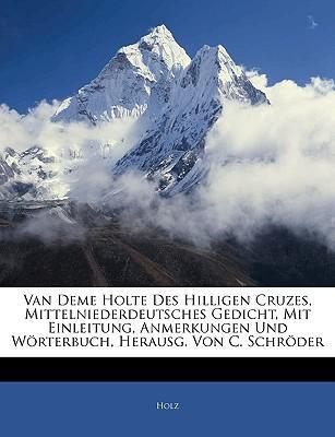 Van Deme Holte Des Hilligen Cruzes, Mittelniederdeutsches Gedicht, Mit Einleitung, Anmerkungen Und Wörterbuch, Herausg. Von C. Schröder