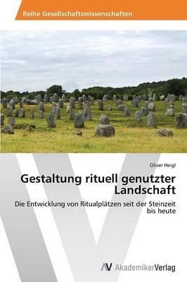 Gestaltung rituell genutzter Landschaft