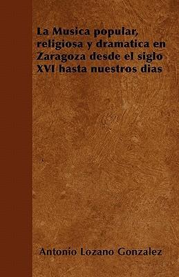 La Música popular, religiosa y dramática en Zaragoza desde el siglo XVI hasta nuestros días