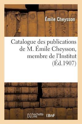 Catalogue des Publications de M. Emile Cheysson, Membre de l'Institut. (Fevrier 1907.)