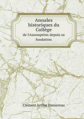 Annales Historiques Du College de L'Assomption Depuis Sa Fondation