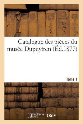 Catalogue des Pieces du Musee Dupuytren. Tome 1