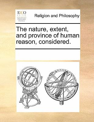 The Nature, Extent, and Province of Human Reason, Considered