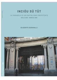 Incióu sü tüt. La parabola di un capitalismo prepotente. Biella 1850-Maratea 1969