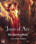 Joan of Arc- the Warrior Maid