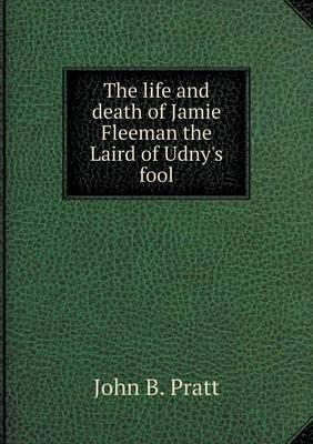 The Life and Death of Jamie Fleeman the Laird of Udny's Fool