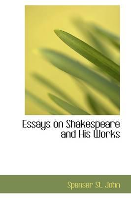 Essays on Shakespeare and His Works