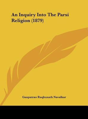 An Inquiry Into The Parsi Religion (1879)