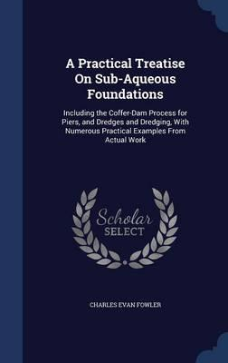 A Practical Treatise on Sub-Aqueous Foundations