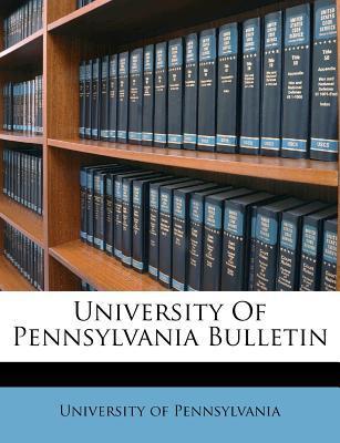 University of Pennsylvania Bulletin