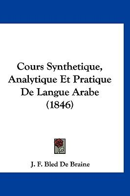 Cours Synthetique, Analytique Et Pratique de Langue Arabe (1846)