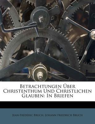 Betrachtungen Über Christenthum Und Christlichen Glauben