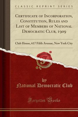 Certificate of Incorporation, Constitution, Rules and List of Members of National Democratic Club, 1909