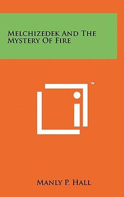 Melchizedek and the Mystery of Fire