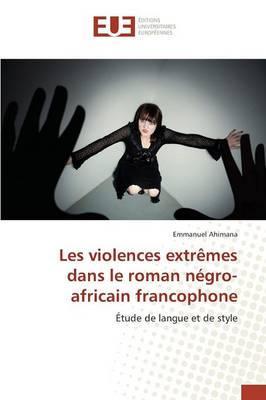 Les Violences Extremes Dans le Roman Negro-Africain Francophone