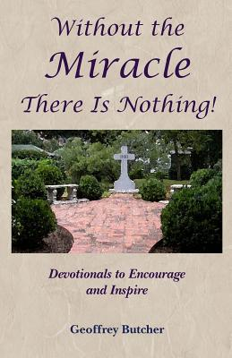 Without the Miracle There Is Nothing!
