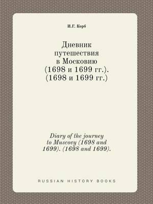 Diary of the Journey to Muscovy (1698 and 1699). (1698 and 1699).