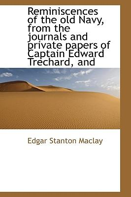 Reminiscences of the Old Navy, from the Journals and Private Papers of Captain Edward Trechard, and