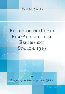 Report of the Porto Rico Agricultural Experiment Station, 1919 (Classic Reprint)