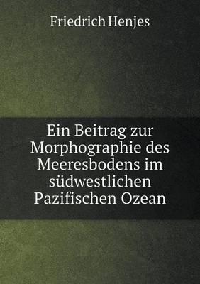 Ein Beitrag Zur Morphographie Des Meeresbodens Im Sudwestlichen Pazifischen Ozean