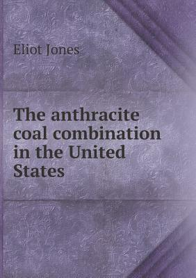The Anthracite Coal Combination in the United States