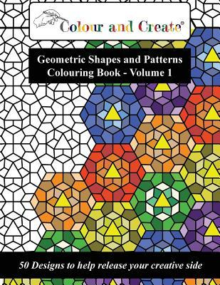 Colour and Create - Geometric Shapes and Patterns Colouring Book, Vol.1