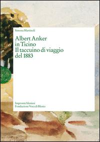 Albert Anker in Ticino. Il taccuino di viaggio del 1883