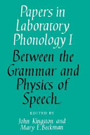 Papers in Laboratory Phonology: Volume 1, Between the Grammar and Physics of Speech
