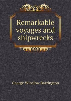 Remarkable Voyages and Shipwrecks