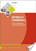 Intrecci criminali. Lavoro criminologico e approccio psico-sociale