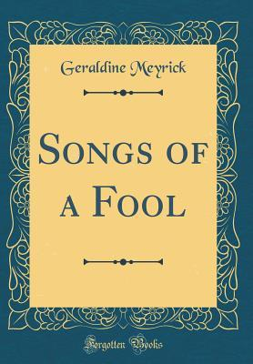 Songs of a Fool (Classic Reprint)