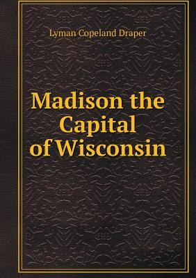 Madison the Capital of Wisconsin