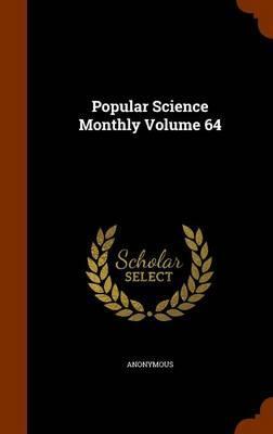 Popular Science Monthly Volume 64