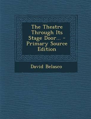The Theatre Through Its Stage Door. - Primary Source Edition