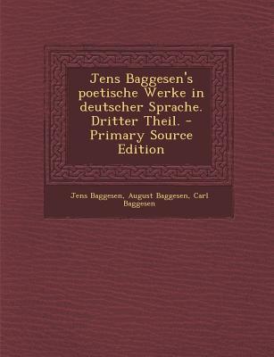 Jens Baggesen's Poetische Werke in Deutscher Sprache. Dritter Theil.