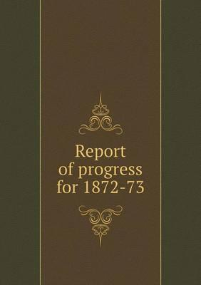 Report of Progress for 1872-73