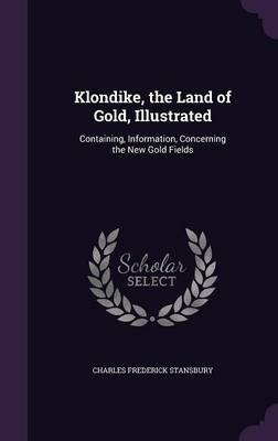 Klondike, the Land of Gold, Illustrated