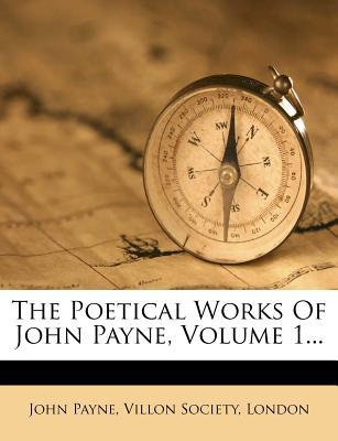 The Poetical Works of John Payne, Volume 1...