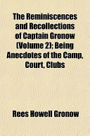 The Reminiscences and Recollections of Captain Gronow (Volume 2); Being Anecdotes of the Camp, Court, Clubs
