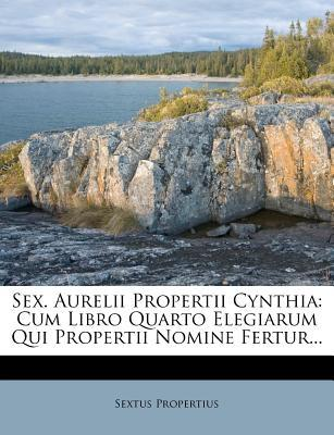 Sex. Aurelii Propertii Cynthia