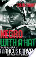 Negro with a Hat : The Rise and Fall of Marcus Garvey