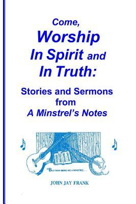 Come, Worship In Spirit and In Truth